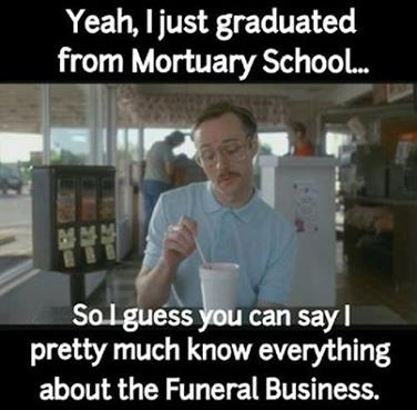 """I Know Everything About the Funeral Industry"" said the novice."